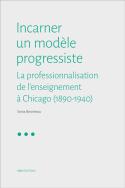 Incarner un modèle progressiste : la professionnalisation de l'enseignement à Chicago (1890-1940)